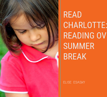 photo of young girl reading. Reading Charlotte: Reading Over Summer Break. Elise Esasky