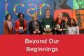 Beyond Our Beginnings