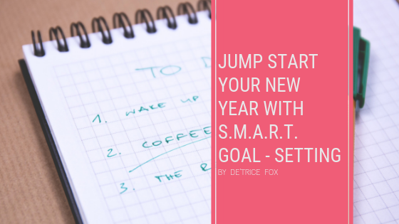 Jumpstart your New Year with S.M.A.R.T. Goal Setting