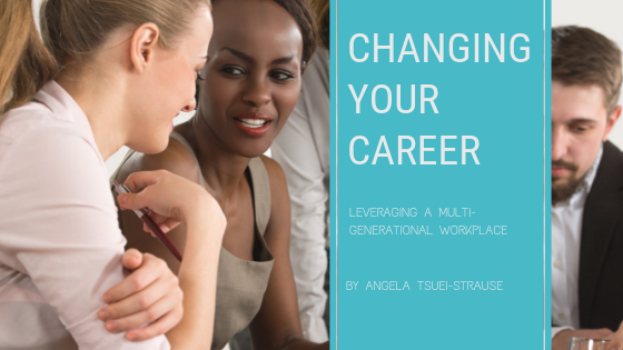 Changing Your Career: Leveraging a Multigenerational Workplace