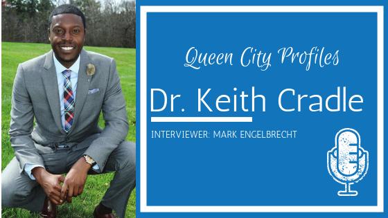 Queen City Profiles: Dr. Keith Cradle