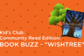"Kids Club: Get the Buzz on ""Wishtree"" from CMS Students!"