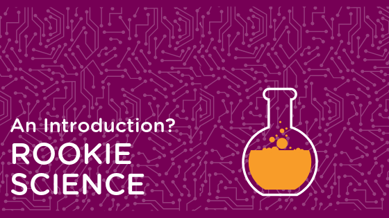 An Introduction to Rookie Science