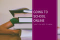 Going to School Online: What You Need To Know