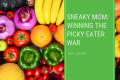 Sneaky Mom: Winning the Picky Eater War