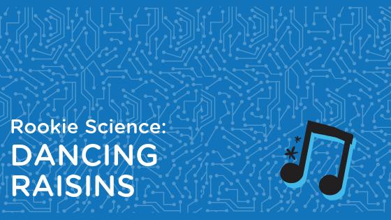 rookie science dancing raisins