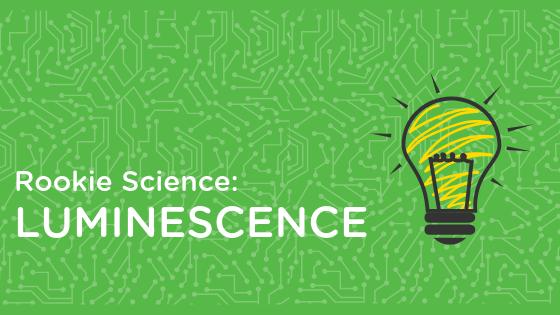 rookie science luminescence