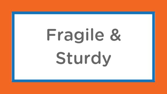 fragile sturdy