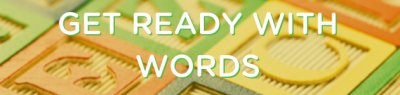 get ready with words