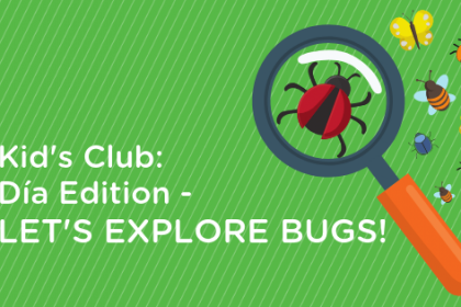 Kid's Club: Día Edition – Let's Explore Bugs!