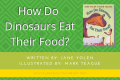Storytime: How Do Dinosaurs Eat Their Food?