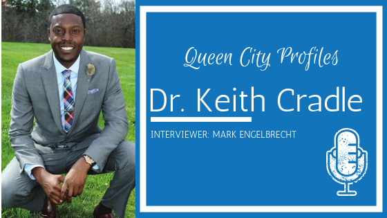 Queen City Profiles: Dr. Keith Cradle