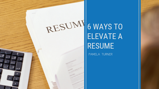 Six Ways to Elevate A Résumé