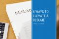 Six Ways to Elevate A Résumé
