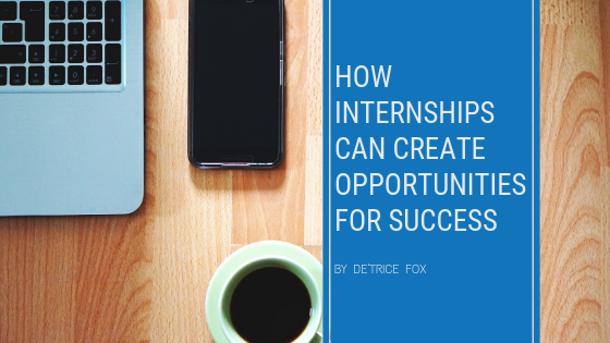 How Internships Can Create Opportunities for Success