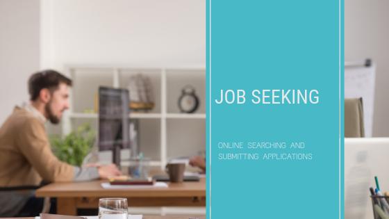 Job Seeking: Online Searching & Submitting Applications