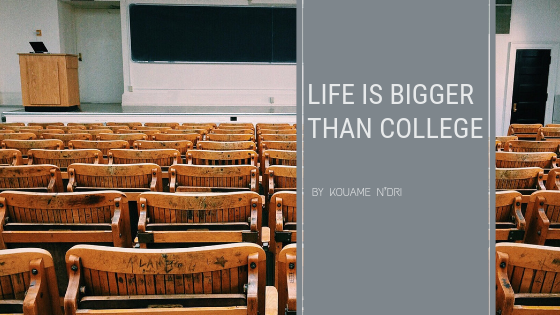 Life is Bigger Than College