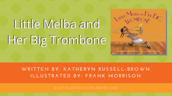 Storytime: Little Melba and her Big Trombone