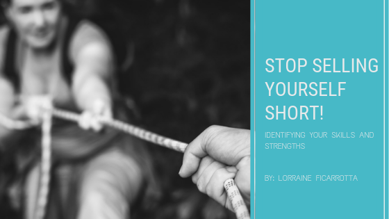 Stop Selling Yourself Short! Identifying your Skills and Strengths