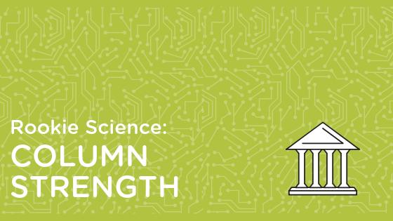 Rookie Science: Column Strength Test