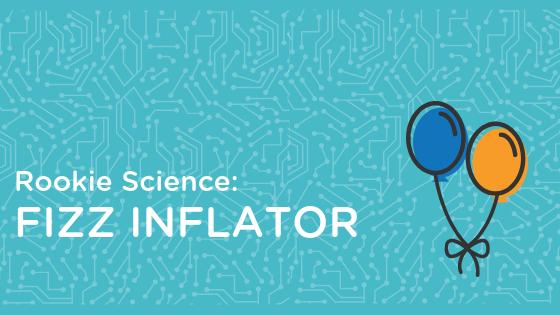 Rookie Science: Fizz Inflator