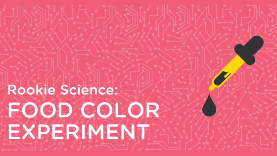 Rookie Science: Food Color Experiment