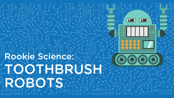 Rookie Science: Toothbrush Robots