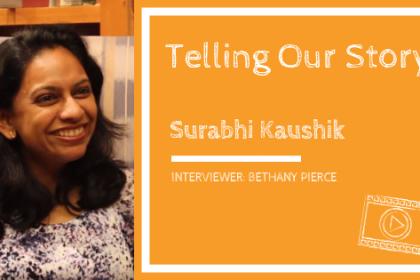 Telling Our Story: Surabhi Kaushik